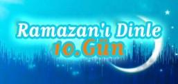 Ramazan'ı Dinle - 10.Gün