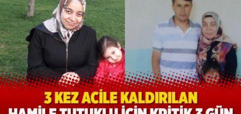 3 kez acile kaldırılan hamile tutuklu için kritik 3 gün