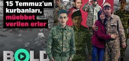 BOLD ÖZEL15 Temmuz'un kurbanları; müebbet verilen erler
