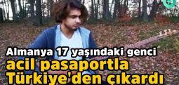 Almanya 17 yaşındaki genci acil pasaportla Türkiye'den çıkardı
